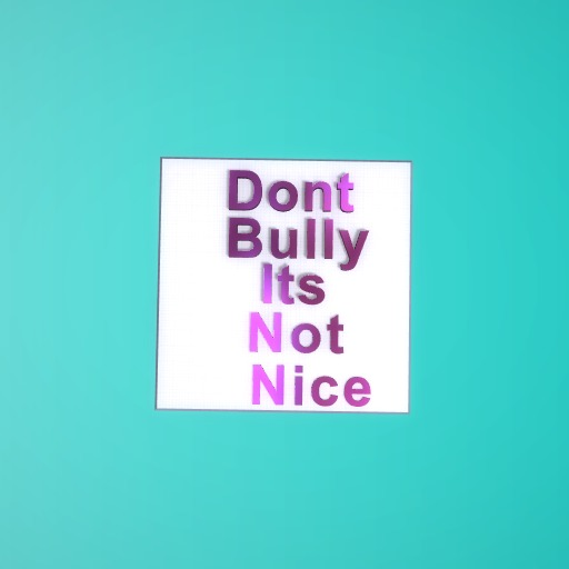 Dont bully its not nice