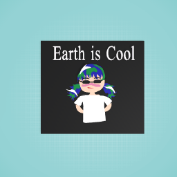 Earth is cool