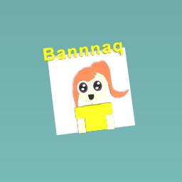 Bannnaq is my BFF