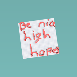 Be nice high hopes