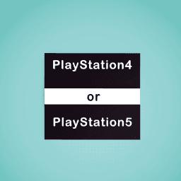 PlayStation4 or PlayStation5