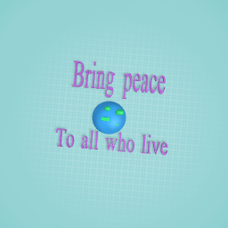 Bring peace to all who live