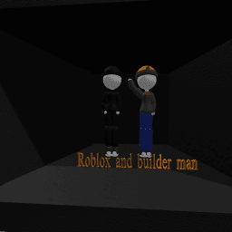 Roblox and builder man