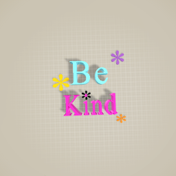 My Design of Be Kind! ;>