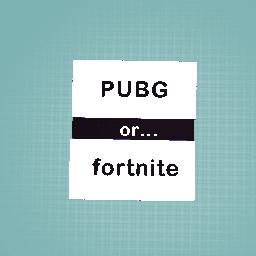 PUBG OR FORTNITE??