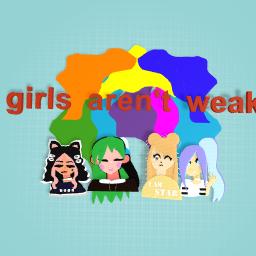 GIRLS AREN'T WEAK!