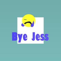 Bye Jess