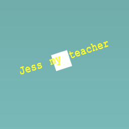 Jess my teacher