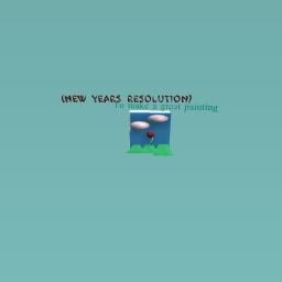 New years resolution (sorry if i did it wrong)