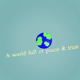 a world full of peace and trust