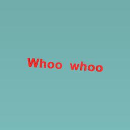 Whoo whoo