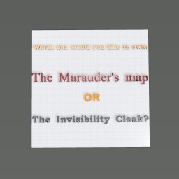 The Marauder's map or The Invisibility Cloak? (from HP)