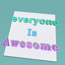 everyone is awesome