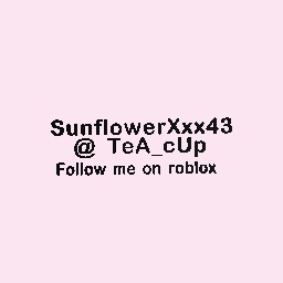 Add me on roblox :}